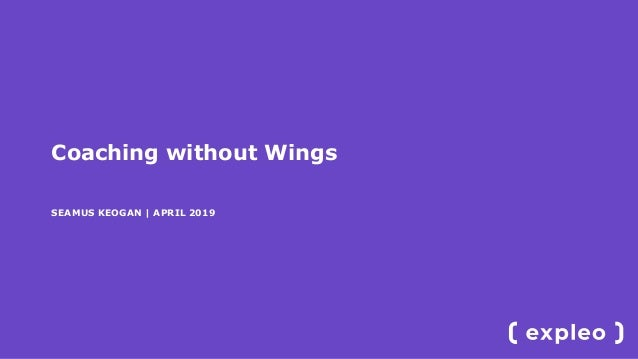 Coaching without Wings SEAMUS KEOGAN | APRIL 2019