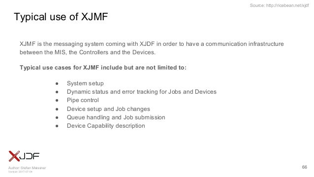 Author: Stefan Meissner Version: 2017-07-04 Source: http://ricebean.net/xjdf Typical use of XJMF 66 XJMF is the messaging ...