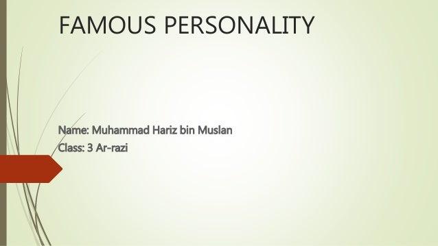 FAMOUS PERSONALITY Name: Muhammad Hariz bin Muslan Class: 3 Ar-razi