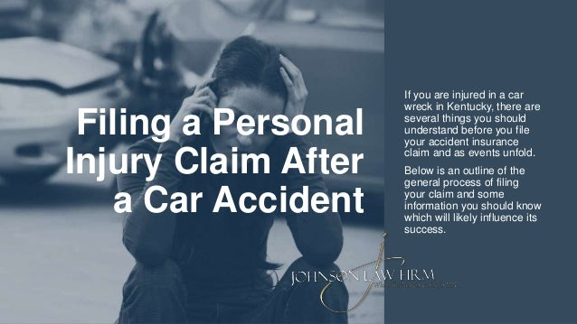 Filing a Personal Injury Claim After a Car Accident If you are injured in a car wreck in Kentucky, there are several thing...