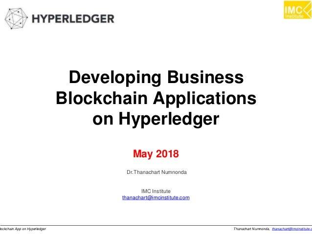 Thanachart Numnonda, thanachart@imcinstitute.clockchain App on Hyperledger Developing Business Blockchain Applications on ...