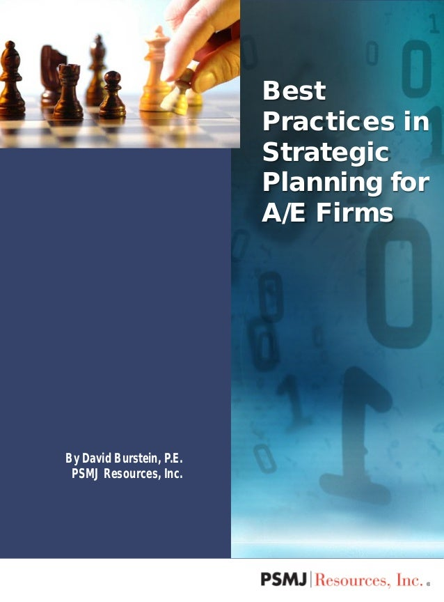 By David Burstein, P.E. PSMJ Resources, Inc. Best Practices in Strategic Planning for A/E Firms