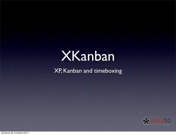 XKanban                            XP, Kanban and timeboxingdomenica 20 novembre 2011