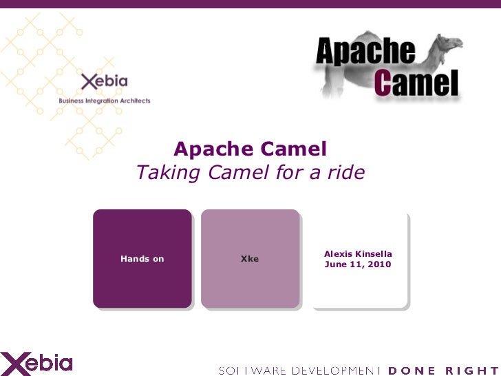 Apache Camel Taking Camel for a ride Hands on Xke Alexis Kinsella June 11, 2010