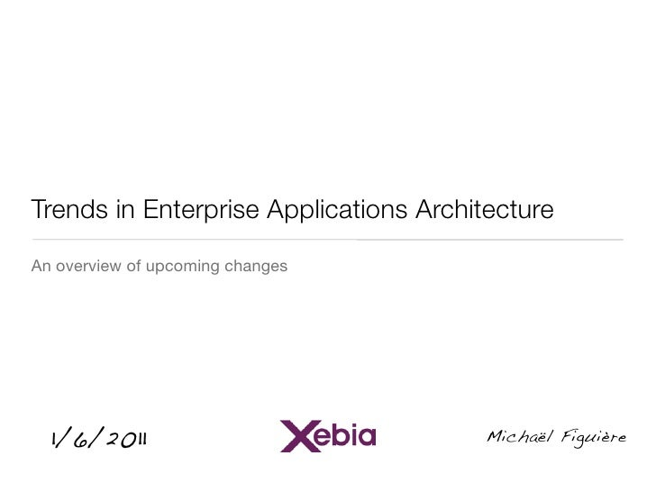 Trends in Enterprise Applications Architecture An overview of upcoming changes       1/6/2011                             ...