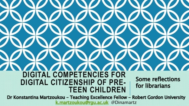 DIGITAL COMPETENCIES FOR DIGITAL CITIZENSHIP OF PRE- TEEN CHILDREN Some reflections for librarians Dr Konstantina Martzouk...