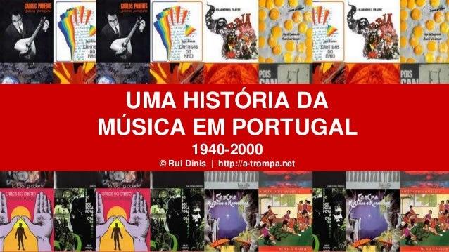 UMA HISTÓRIA DA MÚSICA EM PORTUGAL 1940-2000 © Rui Dinis | http://a-trompa.net