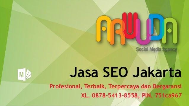Jasa SEO Jakarta Profesional, Terbaik, Terpercaya dan Bergaransi XL. 0878-5413-8558, PIN. 751ca967