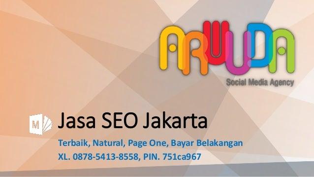 Jasa SEO Jakarta Terbaik, Natural, Page One, Bayar Belakangan XL. 0878-5413-8558, PIN. 751ca967