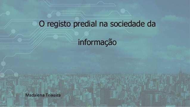 O registo predial na sociedade da informação                 Madalena  Teixeira