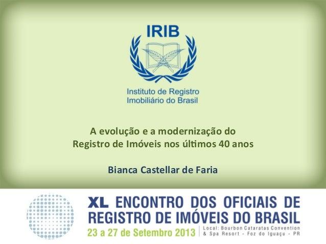 A  evolução  e  a  modernização  do     Registro  de  Imóveis  nos  úl8mos  40  anos      Bi...