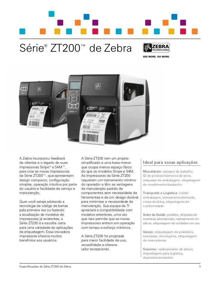 Série ZT200™ de Zebra                  ®A Zebra incorporou feedback              A SérieZT200 tem um projetode clientes e...