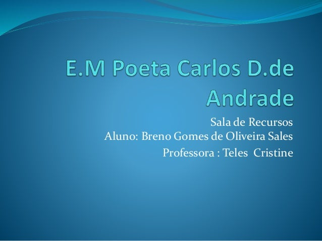 Sala de Recursos Aluno: Breno Gomes de Oliveira Sales Professora : Teles Cristine