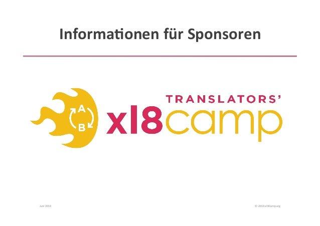 Informa(onen  für  Sponsoren   Juni  2014   ©  2014  xl8Camp.org