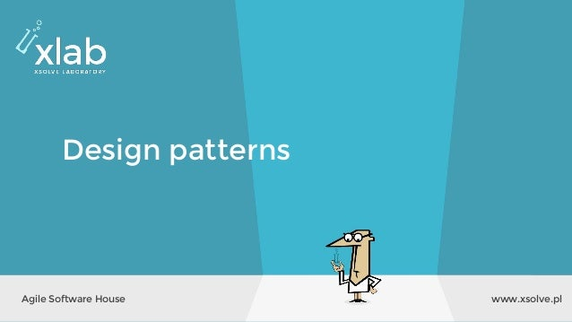 www.xsolve.plAgile Software House Design patterns