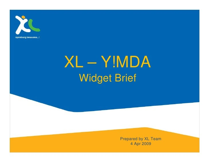 XL – Y!MDA  Widget Brief              Prepared by XL Team               4 Apr 2009