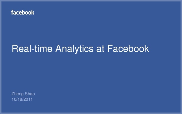 Real-time Analytics at FacebookZheng Shao10/18/2011