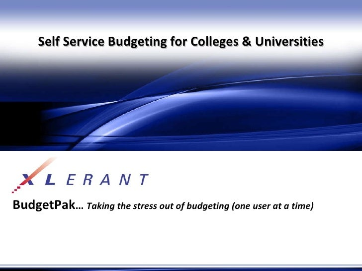 BudgetPak …  Taking the stress out of budgeting (one user at a time) Self Service Budgeting for Colleges & Universities