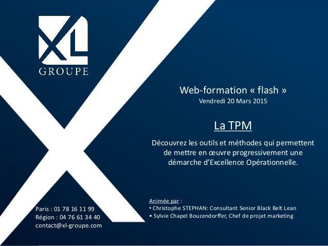 Web-formation « flash » Vendredi 20 Mars 2015 La TPM Découvrez les outils et méthodes qui permettent de mettre en œuvre pr...