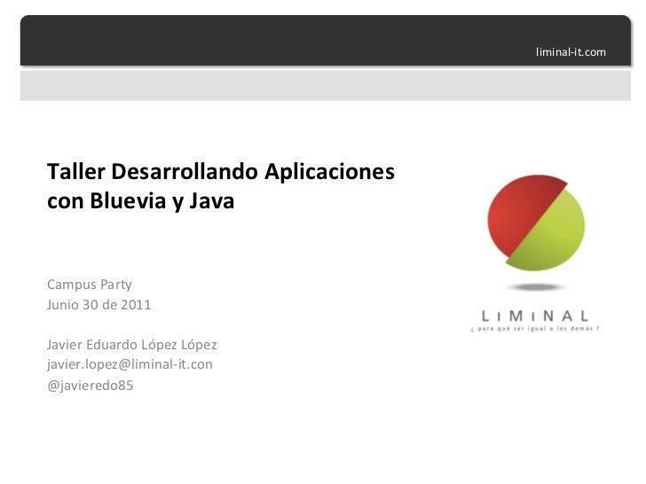 liminal-‐it.com Taller Desarrollando Aplicaciones con Bluevia y Java Campus Party  Junio 30 de...