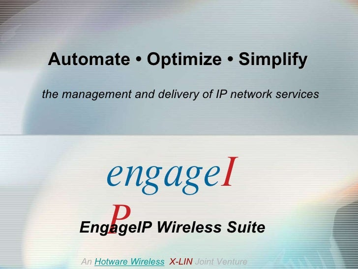 Automate  •  Optimize  •  Simplify   the management and delivery of IP network services EngageIP Wireless Suite An   Hotwa...