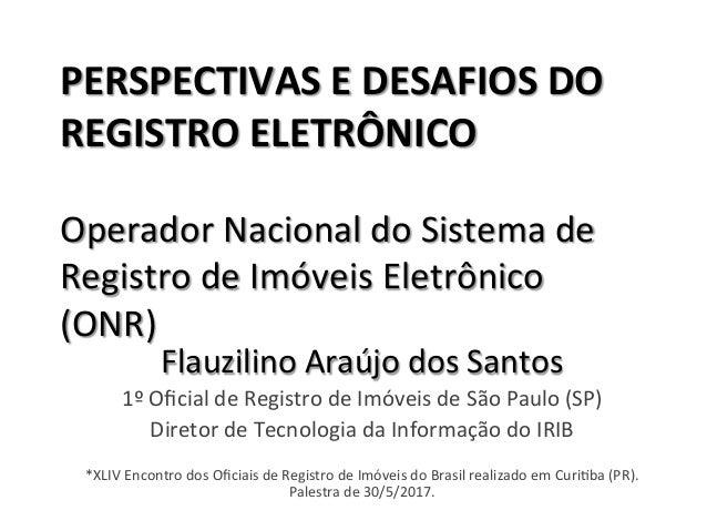 PERSPECTIVASEDESAFIOSDO REGISTROELETRÔNICO  OperadorNacionaldoSistemade RegistrodeImóveisEletrônico (ONR)...