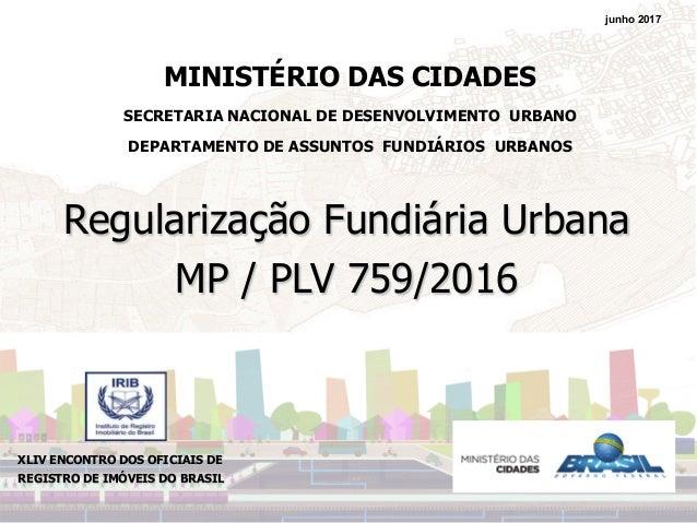 MINISTÉRIO DAS CIDADES SECRETARIA NACIONAL DE DESENVOLVIMENTO URBANO DEPARTAMENTO DE ASSUNTOS FUNDIÁRIOS URBANOS Regulariz...