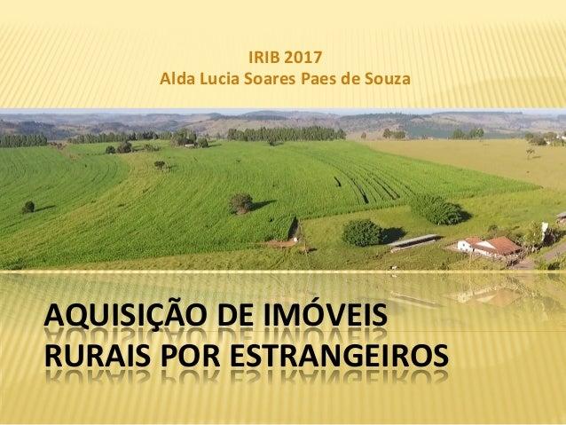 AQUISIÇÃODEIMÓVEIS RURAISPORESTRANGEIROS IRIB2017 AldaLuciaSoaresPaesdeSouza