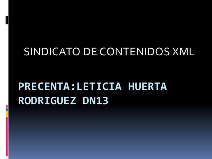 SINDICATO DE CONTENIDOS XMLPRECENTA:LETICIA HUERTARODRIGUEZ DN13