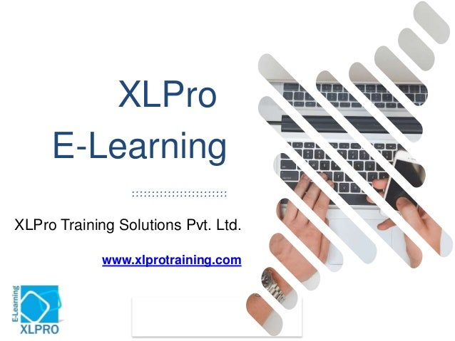 E-Learning XLPro XLPro Training Solutions Pvt. Ltd. www.xlprotraining.com