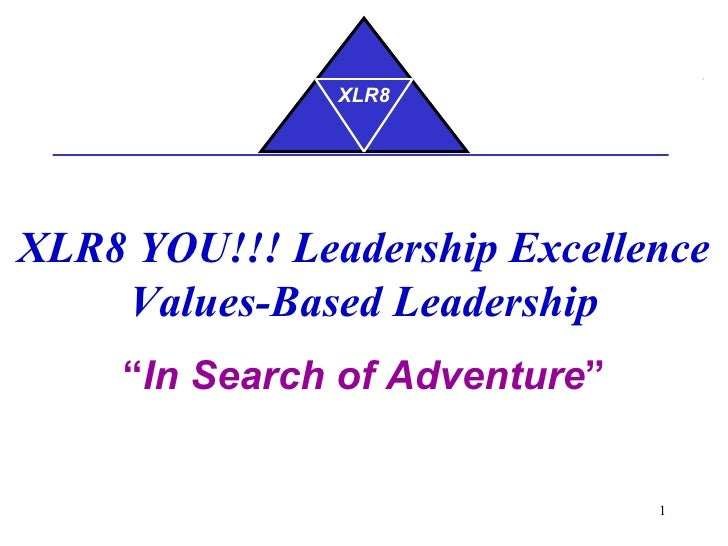 "XLR8 YOU!!! Leadership Excellence Values-Based Leadership "" In Search of Adventure "" XLR8"