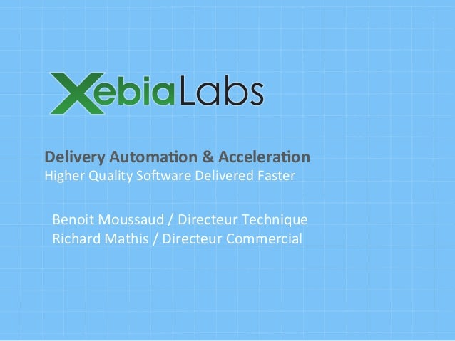Delivery  Automa/on  &  Accelera/on  Higher  Quality  So0ware  Delivered  Faster  Benoit  Moussaud  /  ...
