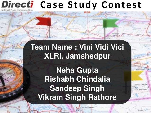 Team Name : Vini Vidi Vici XLRI, Jamshedpur Neha Gupta Rishabh Chindalia Sandeep Singh Vikram Singh Rathore Case Study Con...