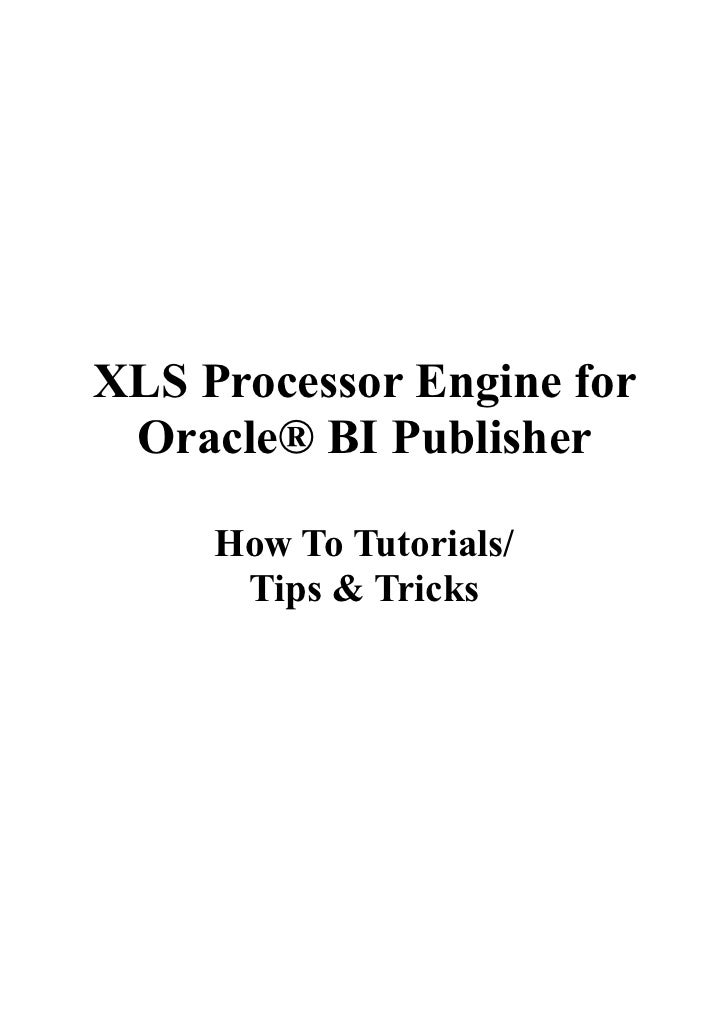 XLS Processor Engine for  Oracle® BI Publisher       How To Tutorials/       Tips & Tricks