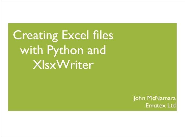 Creating Excel files with Python and XlsxWriter John McNamara Emutex Ltd