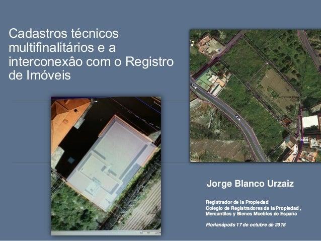 Cadastros técnicos multifinalitários e a interconexâo com o Registro de Imóveis Jorge Blanco Urzaiz Registrador de la Prop...