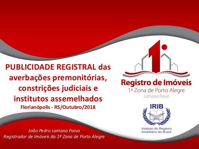 PUBLICIDADE REGISTRAL das averbações premonitórias, constrições judiciais e institutos assemelhados Florianópolis - RS/Out...