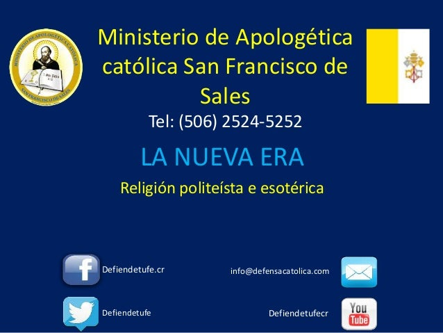 Ministerio de Apologética católica San Francisco de Sales Tel: (506) 2524-5252 LA NUEVA ERA Religión politeísta e esotéric...