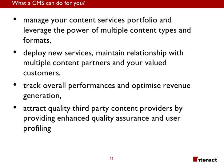 What a CMS can do for you?  • manage your content services portfolio and     leverage the power of multiple content types ...