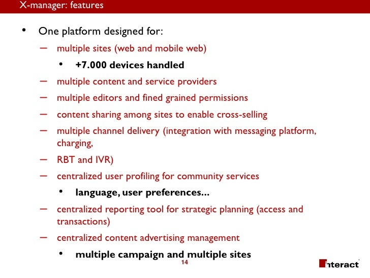 X-manager: features  •   One platform designed for:     –   multiple sites (web and mobile web)         •   +7.000 devices...