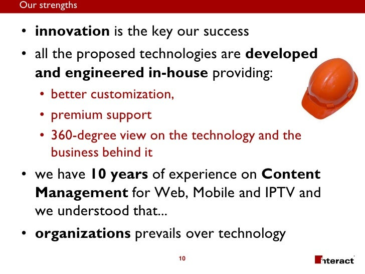 Our strengths  • innovation is the key our success • all the proposed technologies are developed   and engineered in-house...