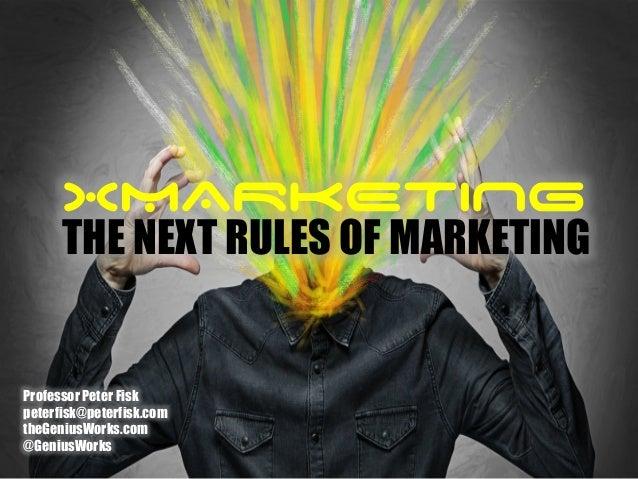 XMARKETING THE NEXT RULES OF MARKETING Professor Peter Fisk peterfisk@peterfisk.com theGeniusWorks.com @GeniusWorks