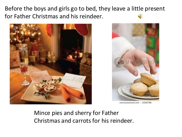 Before the boys and girls go to bed, they leave a little present for Father Christmas and his reindeer. Mince pies and she...