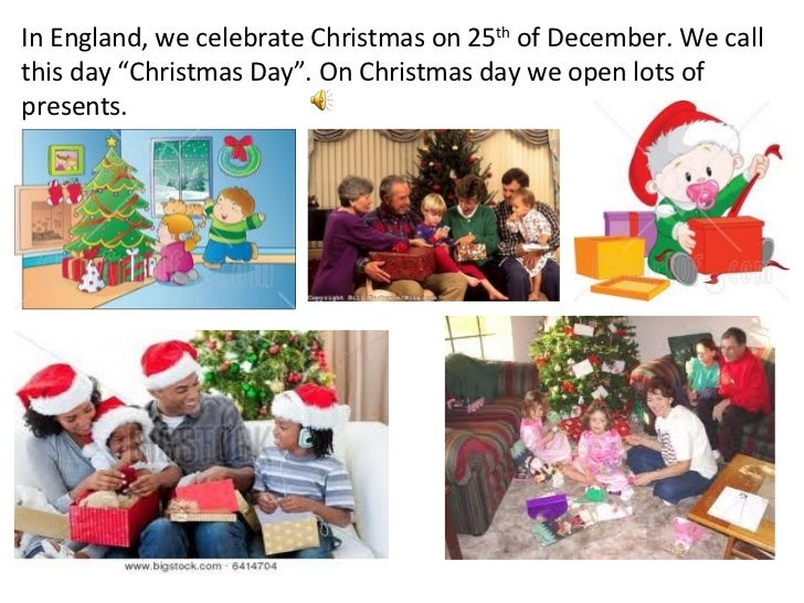 """In England, we celebrate Christmas on 25 th  of December. We call this day """"Christmas Day"""". On Christmas day we open lots ..."""