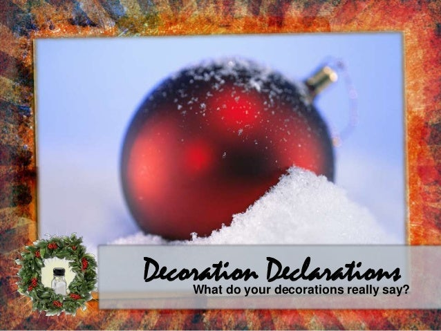 Decoration DeclarationsWhat do your decorations really say?
