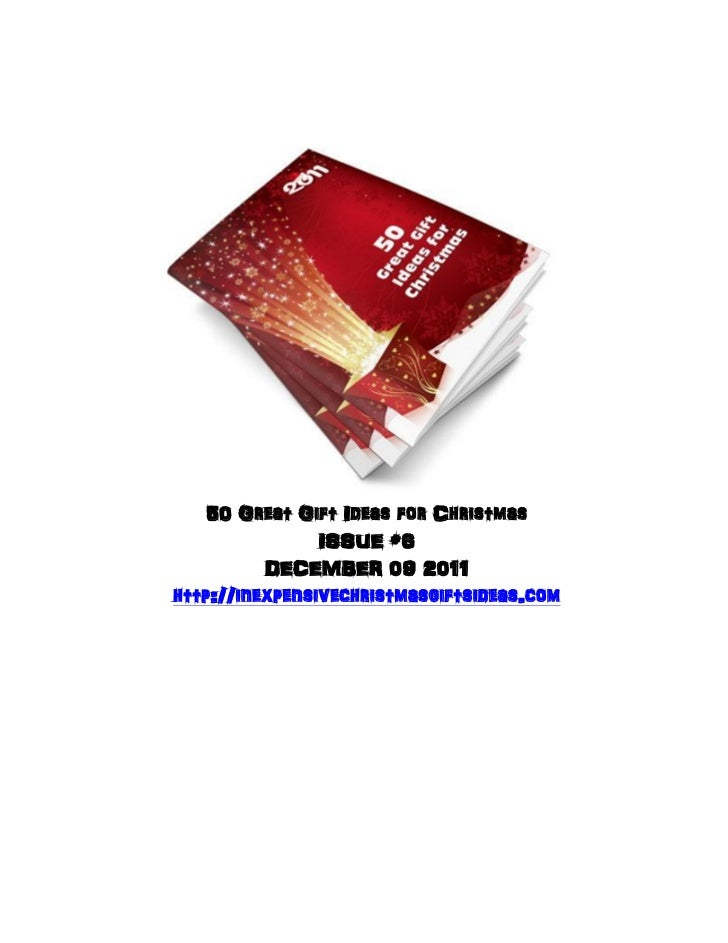 50 Great Gift Ideas for Christmas                ISSUE #6          DECEMBER 09 2011http://inexpensivechristmasgiftsideas.com