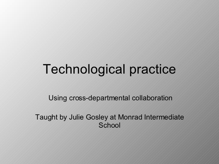 Technological practice Using cross-departmental collaboration Taught by Julie Gosley at Monrad Intermediate School