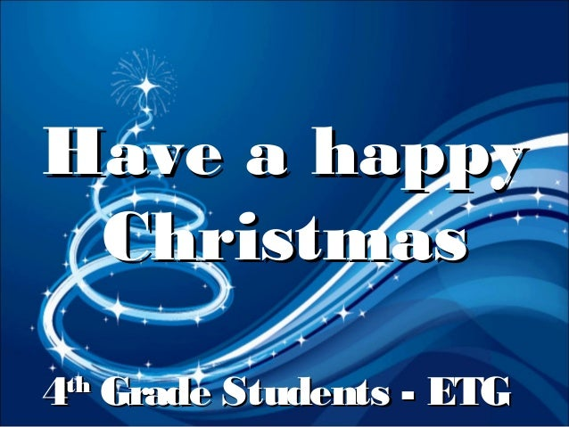 Have a happy Christmas 4 Grade Students - ETG th