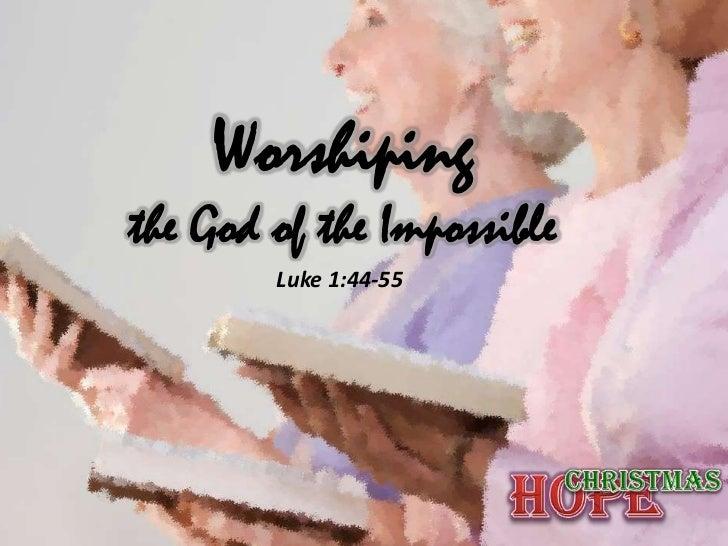 Worshipingthe God of the Impossible        Luke 1:44-55
