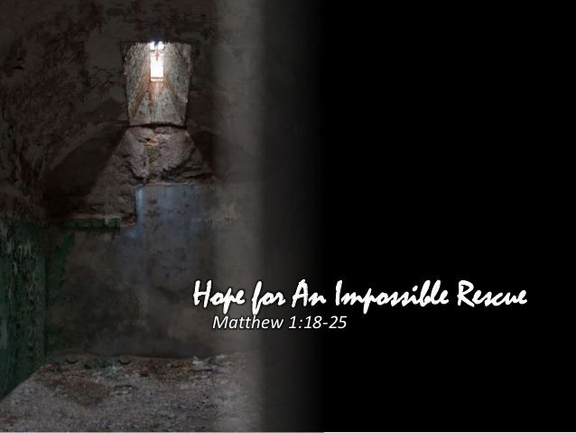 Hope for An Impossible Rescue Matthew 1:18-25